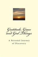 Gratitude, Grace and God Things cover
